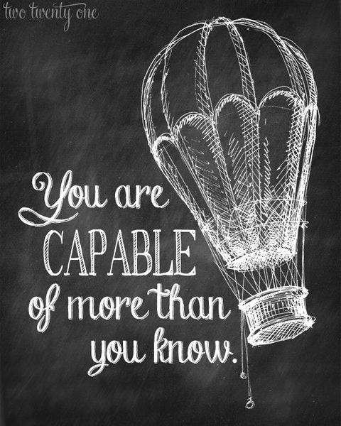You are capable of more than you know