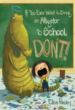 If You Take Your Alligator to School, Don't!
